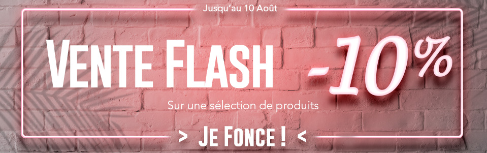 VENTE FLASH : -10% sur une sélection de produits : JE FONCE !